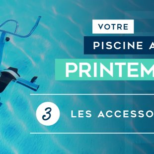 dossier-votre-piscine-au-printemps-accessoires